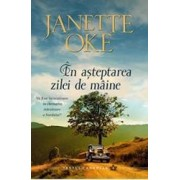 In asteptarea zilei de maine - Janette Oke