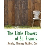 The Little Flowers of St. Francis by Sir Arnold Thomas Walker