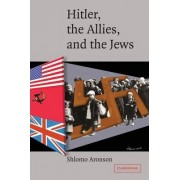 Hitler, the Allies, and the Jews by Shlomo Aronson