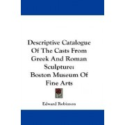 Descriptive Catalogue of the Casts from Greek and Roman Sculpture by Edward Robinson