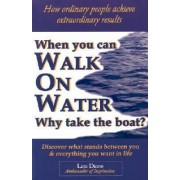 When You Can Walk on Water Why Take the Boat? by Lisa Diane