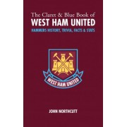 The Claret and Blue Book of West Ham United by John Northcutt