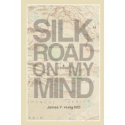 Silk Road on My Mind by James y Hung MD