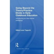 Going Beyond the Theory/practice Divide in Early Childhood Education by Hillevi Lenz Taguchi