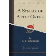 A Syntax of Attic Greek (Classic Reprint) by F E Thompson
