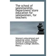 The School of Salesmanship. Department Store Education for Saleswomen, for Teachers by Boston Educational and Industrial Union