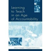 Learning to Teach in an Age of Accountability by Arthur T. Costigan