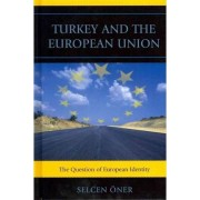 Turkey and the European Union by Selcen Oner