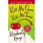 Kiss Me Once, Kiss Me Twice by Kimberly Raye