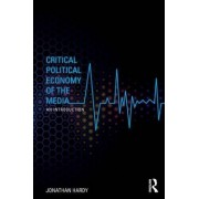 Critical Political Economy of the Media by Jonathan Hardy