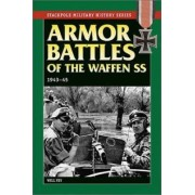 Armor Battles of the Waffen SS 1943-45 by Will Fey