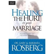 Healing the Hurt in Your Marriage by Barbara Rosberg
