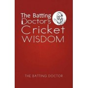 The Batting Doctor's Cricket Wisdom by The Batting Doctor