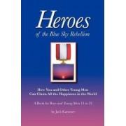 Heroes of the Blue Sky Rebellion by Jack Kammer