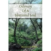 Odyssey Of A Shattered Soul by All Content Marrianne White