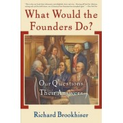 What Would the Founders Do? by Richard Brookhiser