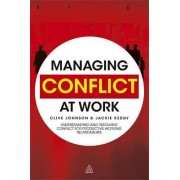 Managing Conflict at Work by Clive Johnson