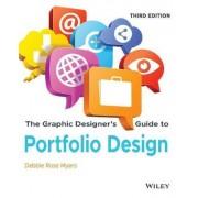 The Graphic Designer's Guide to Portfolio Design by Debbie Rose Myers