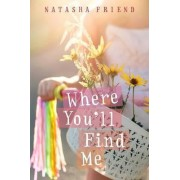 Where You'll Find Me by Natasha Friend