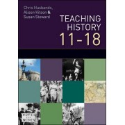 Teaching and Learning History 11-18: Understanding the Past by Chris Husbands