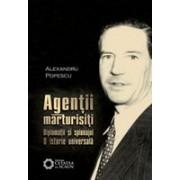 Agenţii mărturisiţi. Diplomaţii şi spionajul. O istorie universală. EDITIA 2-a revizuita.