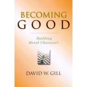 Becoming Good by David W. Gill