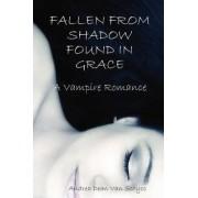 Fallen from Shadow Found in Grace - A Vampire Romance by Andrea Dean Van Scoyoc