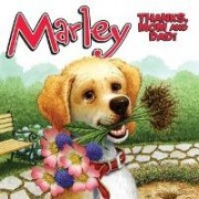 Marley: Thanks, Mom and Dad! by John Grogan