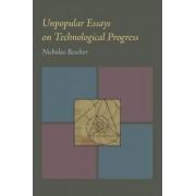 Unpopular Essays on Technological Progress by Professor of Philosophy Nicholas Rescher