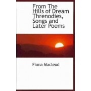 From the Hills of Dream Threnodies, Songs and Later Poems by Fiona MacLeod