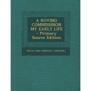 A Roving Commissinon My Early Life - Primary Source Edition by The Rt Hon Winston S Churchill