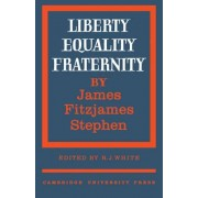 Liberty, Equality, Fraternity by James Fitzjames Stephen
