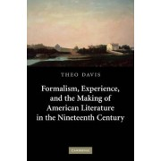 Formalism, Experience, and the Making of American Literature in the Nineteenth Century by Theo Davis