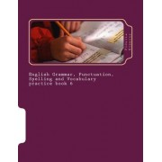 English Grammar, Punctuation, Spelling and Vocabulary Practice Book 6 by Fidelia Nimmons