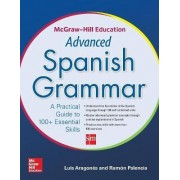 McGraw-Hill Education Advanced Spanish Grammar by Luis Aragon