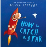 How to Catch a Star: Complete & Unabridged by Oliver Jeffers