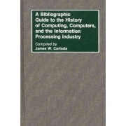 A Bibliographic Guide to the History of Computing, Computers, and the Information Processing Industry by James W. Cortada