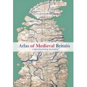 Atlas of Medieval Britain by Christopher Daniell