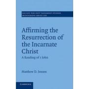 Affirming the Resurrection of the Incarnate Christ by Matthew D. Jensen