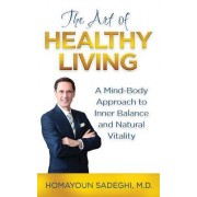 The Art of Healthy Living: A Mind-Body Approach to Inner Balance and Natural Vitality