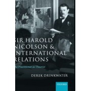 Sir Harold Nicolson and International Relations by Derek Drinkwater