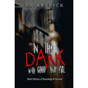 In the Dark with Good and Evil: Short Stories of Hauntings & Horrors