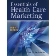 Essentials of Health Care Marketing by Eric N. Berkowitz