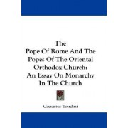 The Pope of Rome and the Popes of the Oriental Orthodox Church by Caesarius Tondini
