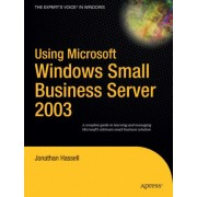 Using Microsoft Windows Small Business Server 2003 by Jonathan Hassell