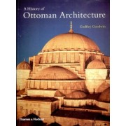 A History of Ottoman Architecture by Godfrey Goodwin