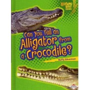Can You Tell an Alligator from a Crocodile? by Buffy Silverman