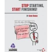 Stop Starting, Start Finishing! by Arne Roock