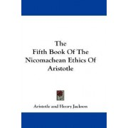 The Fifth Book of the Nicomachean Ethics of Aristotle by Professor Henry Jackson