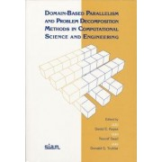 Domain-Based Parallelism and Problem Decomposition Methods in Computational Science and Engineering by David E. Keyes